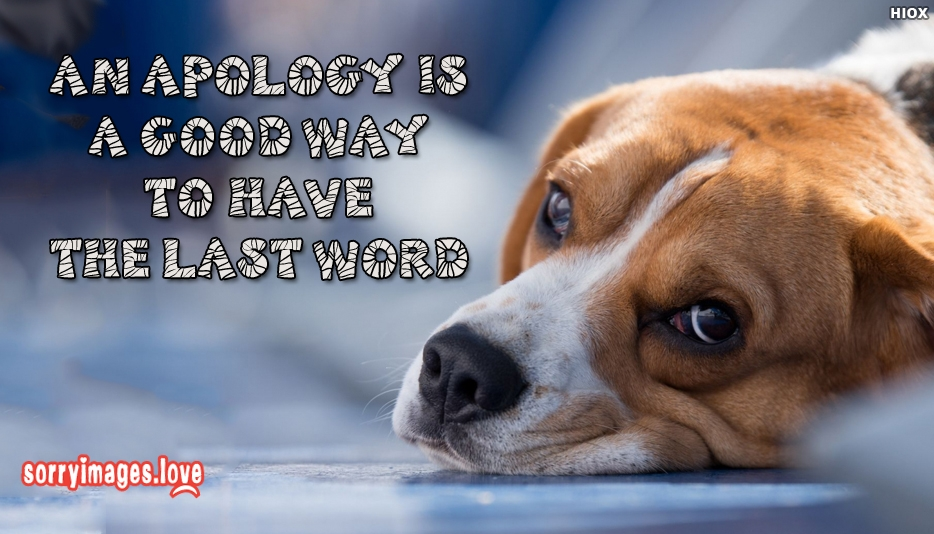 An Apology is A Good Way To Have The Last Word - Sorry Images for Broken Heart