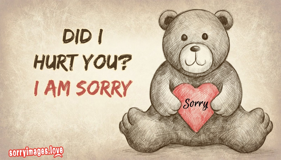 Did i hurt you i am sorry sorryimages love