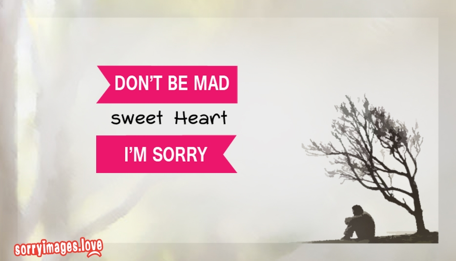 Dont be Mad Sweetheart I Am Sorry - Sorry Images Love