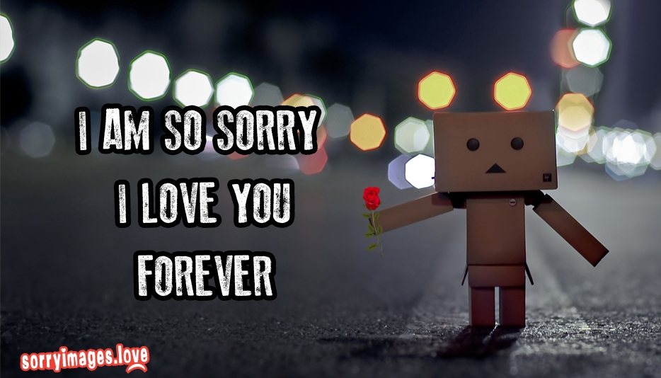 I am so Sorry.  I Love You Forever - Sorry Images for GF