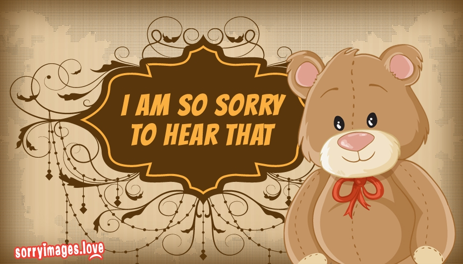 I Am So Sorry to Hear That  - Sorry Images Love