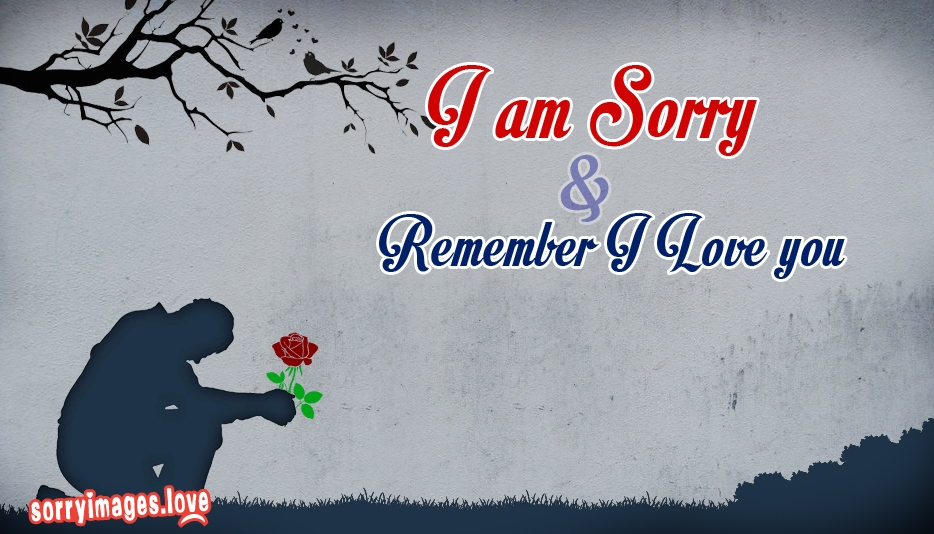 I Am Sorry and Remember I Love You @ SorryImages.Love