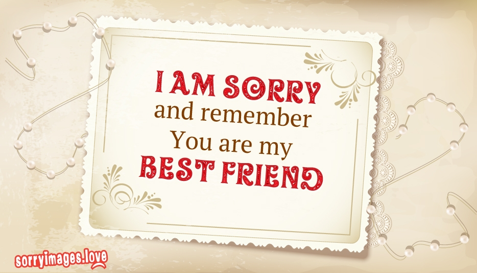 I Am Sorry and Remember You are My Best Friend - Sorry Images for Friend