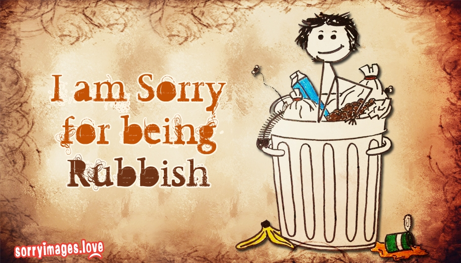 I Am Sorry for Being Rubbish - Sorry Images for Love