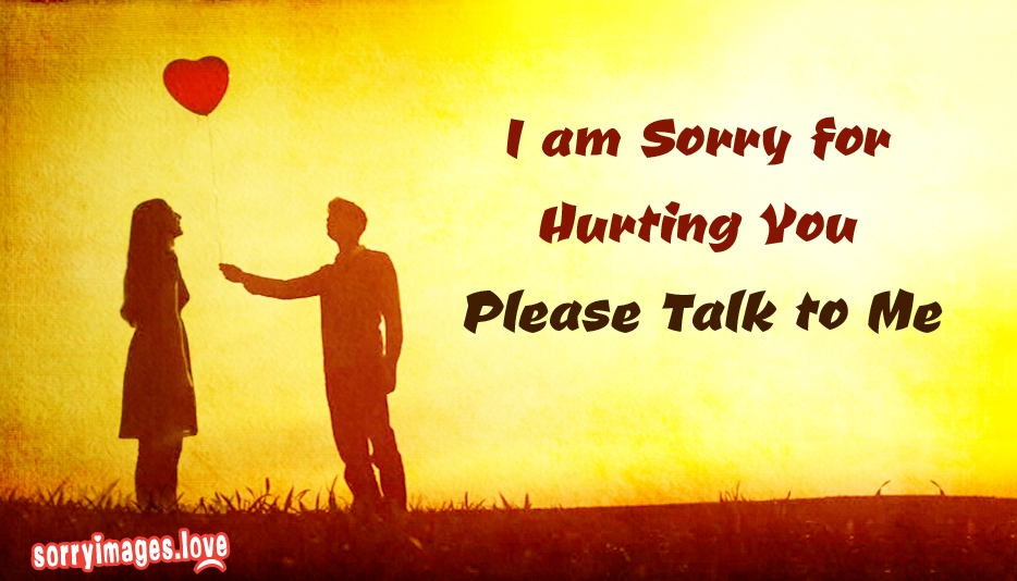 I Am Sorry For Hurting You Please Talk To Me At Sorryimageslove