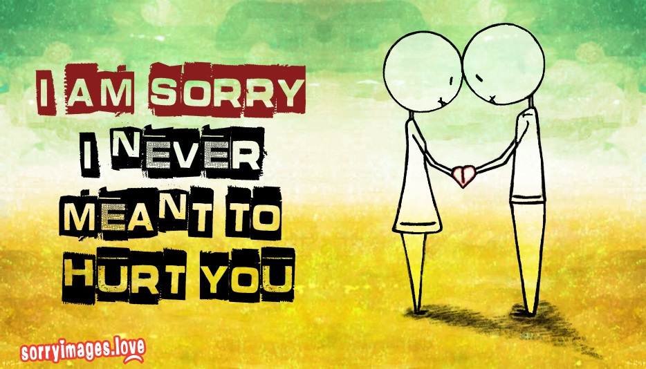 I Am Sorry I Never Meant To Hurt You At Sorryimageslove