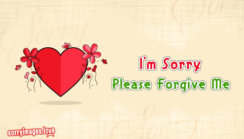 i am sorry please forgive me I'm sorry, please forgive me he tells us to say we are sorry and he will forgive us but god is faithful and fair if we admit that we have sinned, he will forgive us our sins he will forgive every wrong thing we have done.