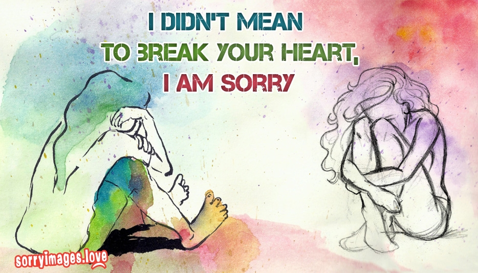 I Didnt Mean To Break Your Heart I Am Sorry At Sorryimageslove