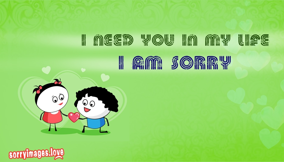 I Need You in My Life I Am Sorry - Sorry Images for Love