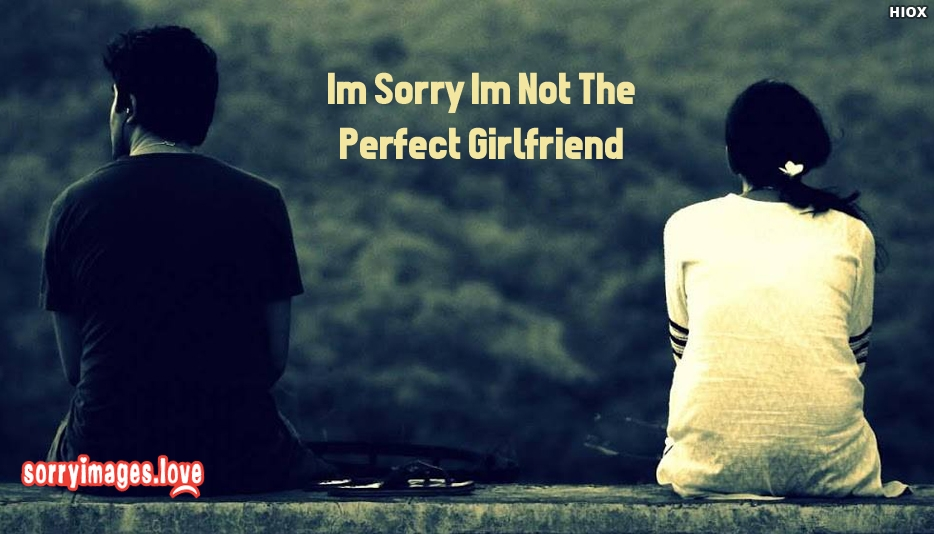 Im Sorry Im Not The Perfect Girlfriend - Sorry Images for Boyfriend