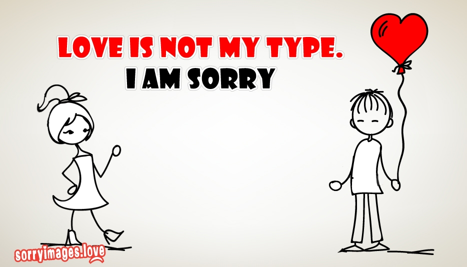 Love is Not My Type I Am Sorry @ Sorryimages.love