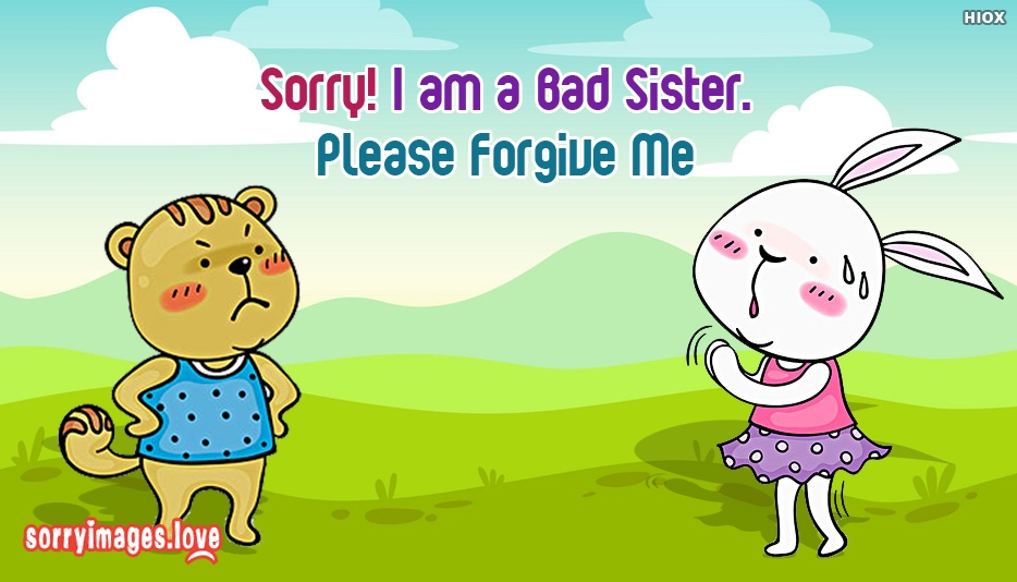 Sorry! I Am A Bad Sister. Please Forgive Me Message