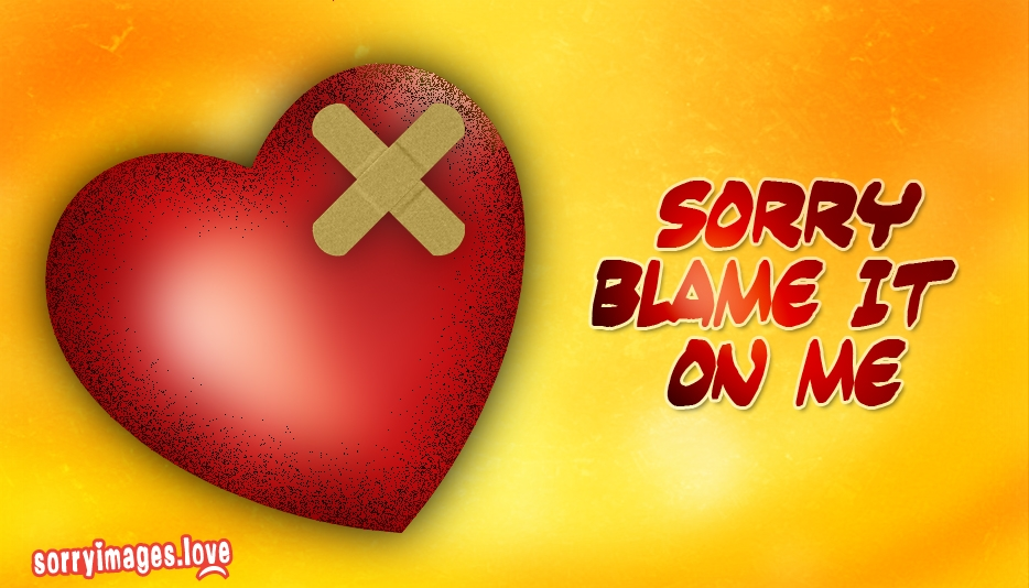 Sorry Blame it on Me @ Sorryimages.Love