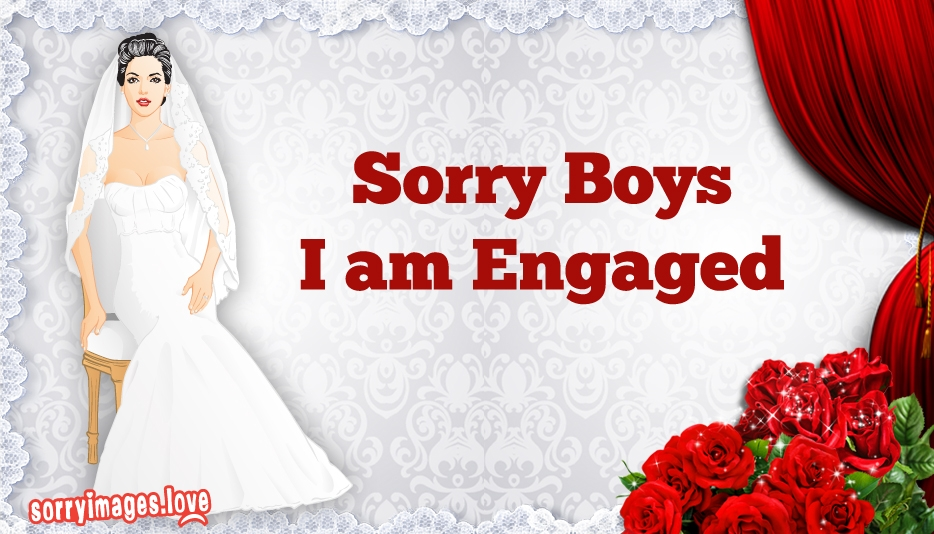 Sorry Boys I Am Engaged @ SorryImages.Love