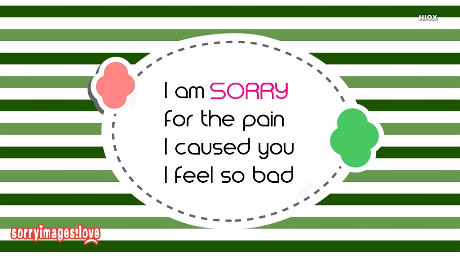 Sorry Ecards For Her | I Am Sorry For The Pain I Caused You I Feel So Bad