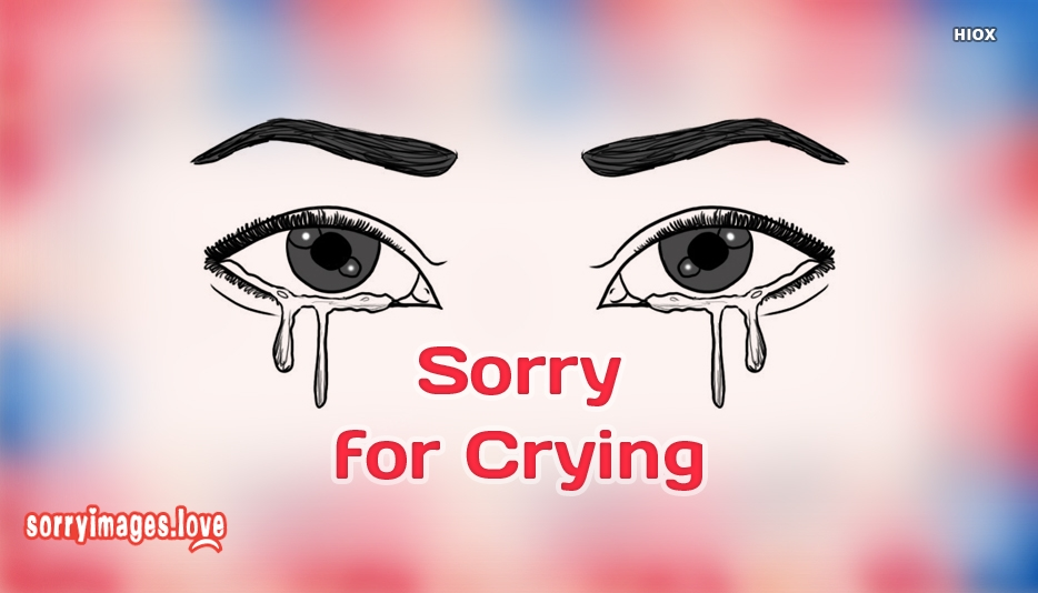 Sorry Crying Images, Quotes, Messages