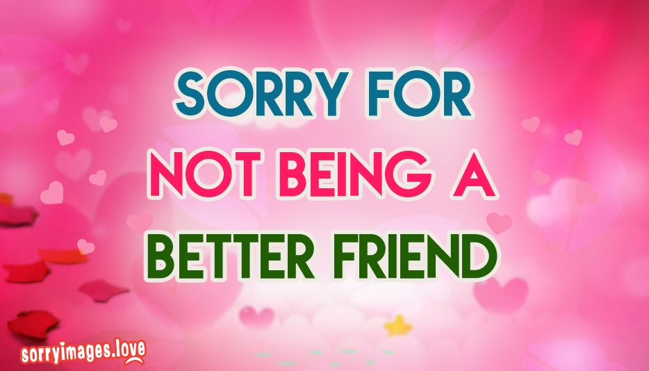Sorry For Not Being A Better Friend - Sorry Images for Friend