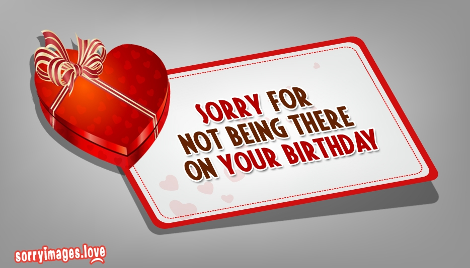 Sorry for Not Being There on Your Birthday @ SorryImages.Love