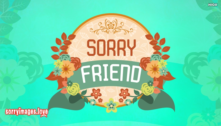 Sorry Friend - Sorry Images for Friend