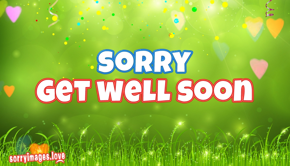 Sorry Get Well Soon - Sorry Images for Apology