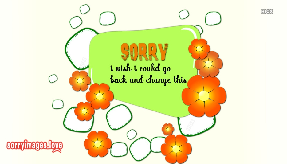 Sorry Images and Quotes | I Wish I Could Go Back and Change This