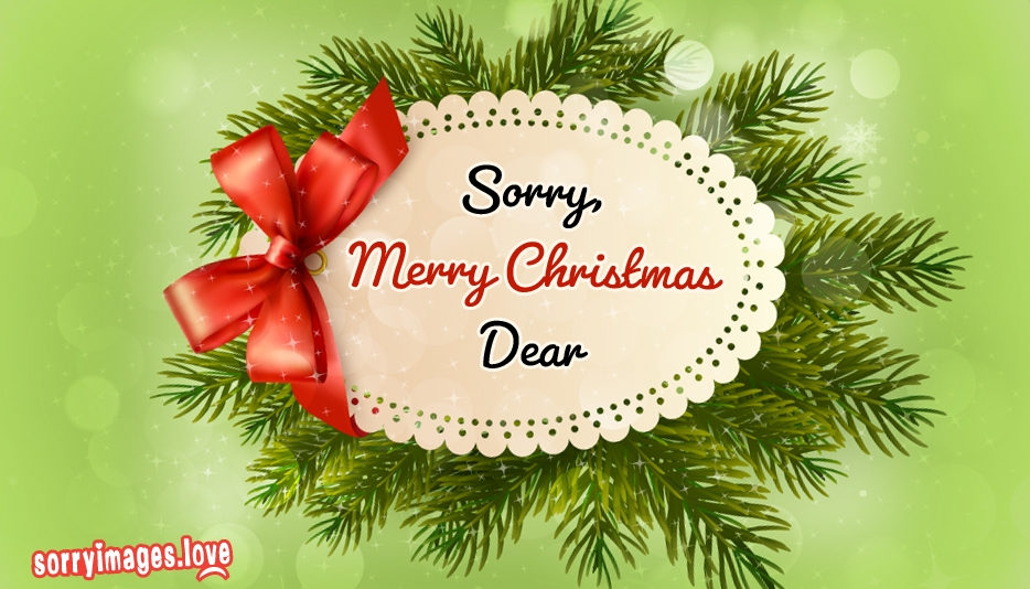 Sorry, Merry Christmas Dear - Sorry Images for Merry Christmas