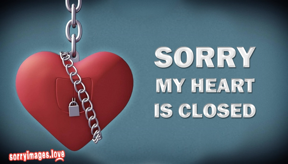 Sorry My Heart Is Closed - Sorry Images for Facebook