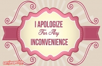 I Apologize For Any Inconvenience Image