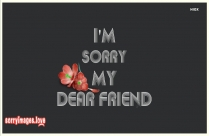 Sorry Dear Friend Message