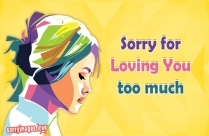 Sorry For Loving You Too Much