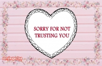 Sorry For Not Trusting You