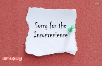 Sorry For The Inconvenience Caused To You Image