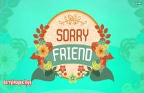 Sincere sorry messages for friends