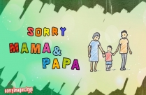 Sorry Mama And Papa
